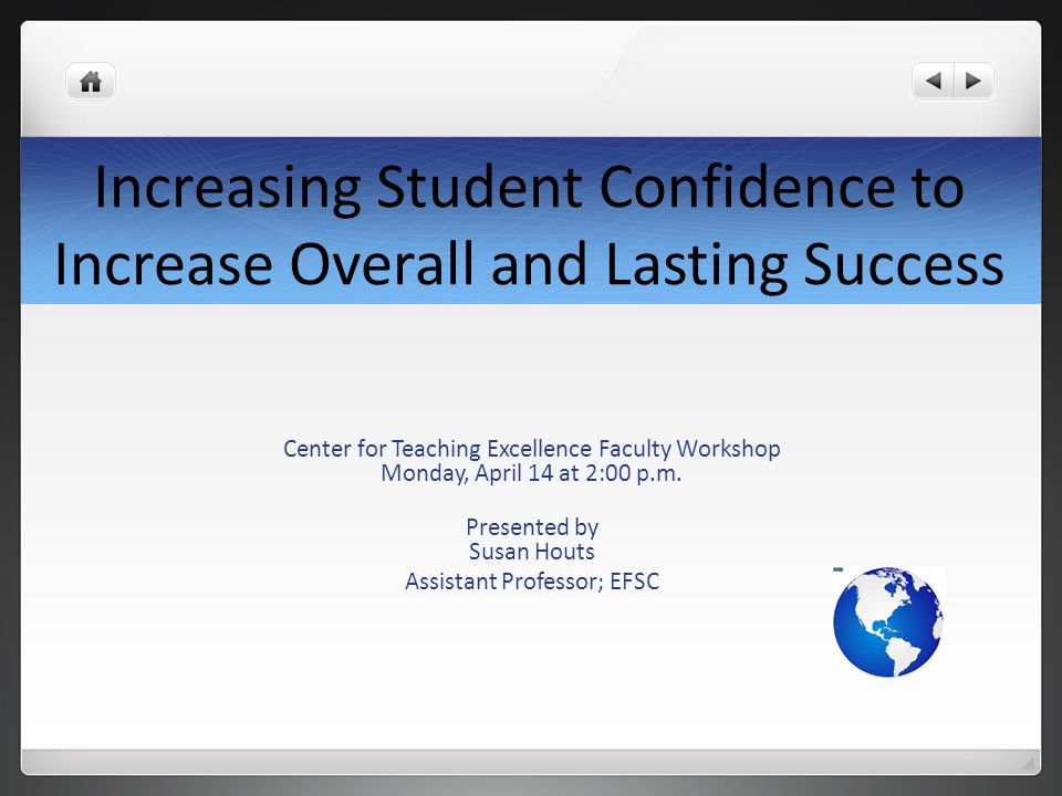 Increasing Student Confidence to Increase Overall and Lasting Success Center for Teaching Excellence Faculty Workshop Monday, April 14 at 2:00 p.m.