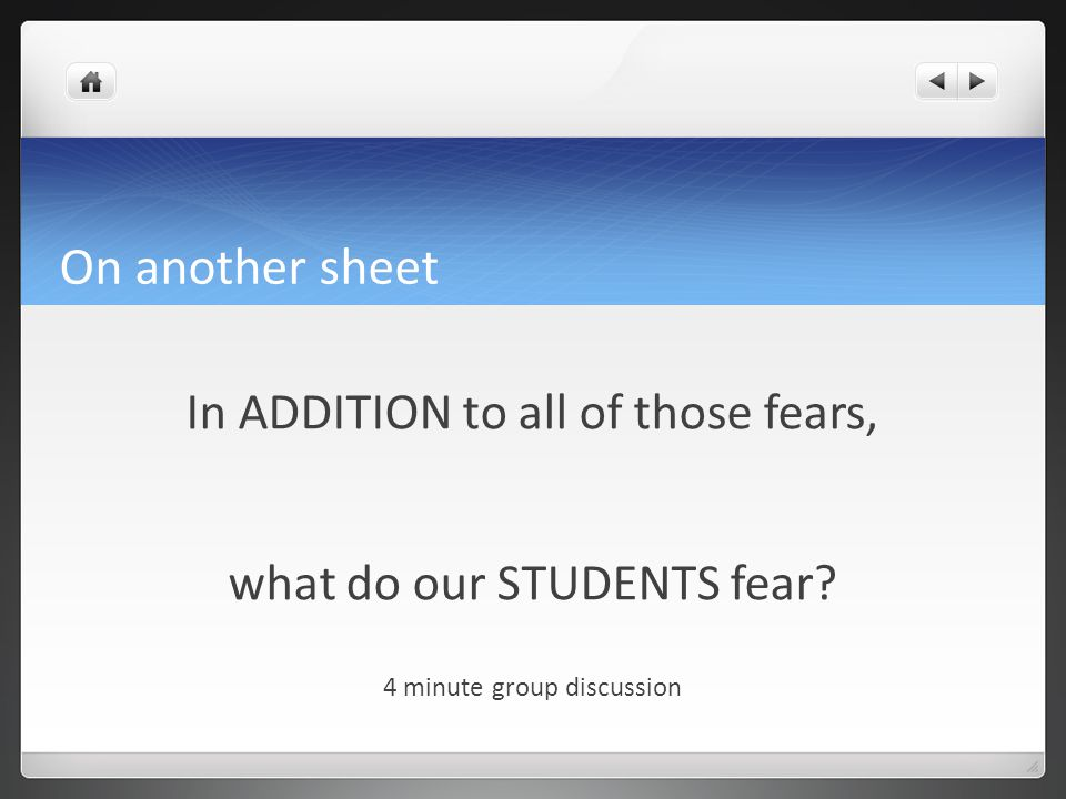 On another sheet In ADDITION to all of those fears, what do our STUDENTS fear.
