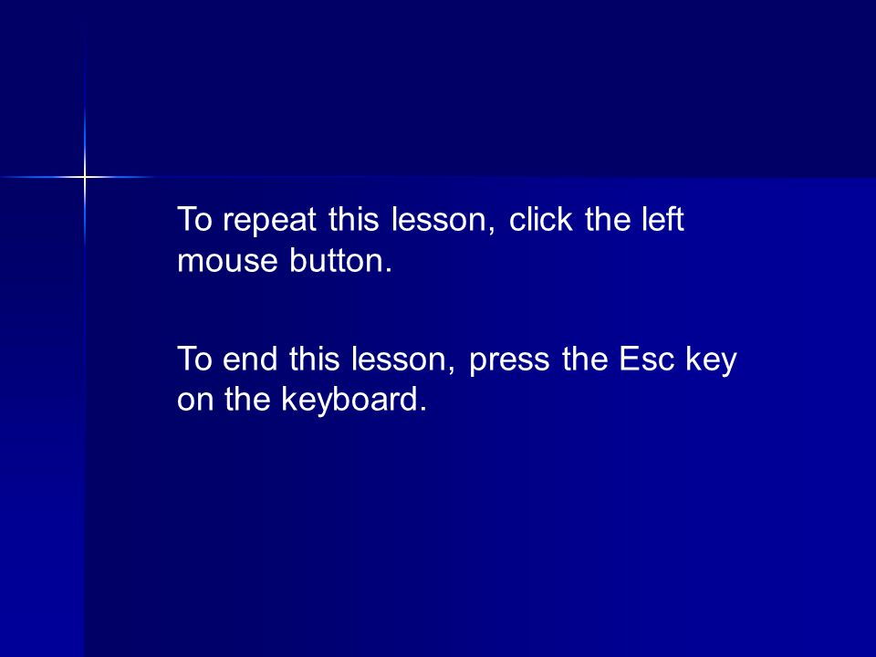 To repeat this lesson, click the left mouse button.