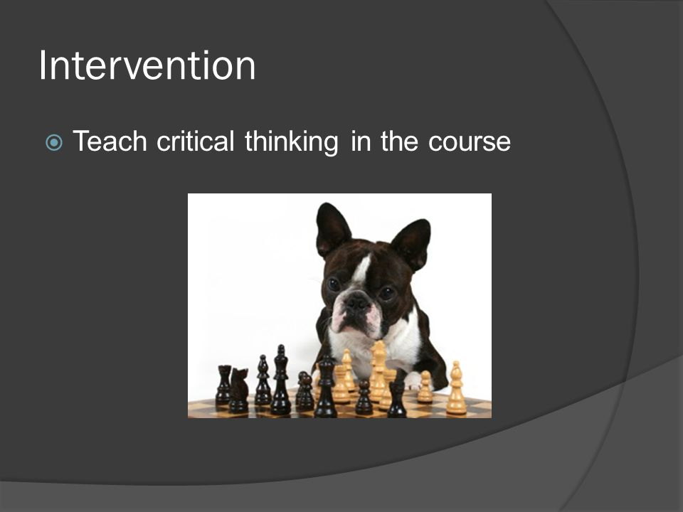 Intervention  Teach critical thinking in the course