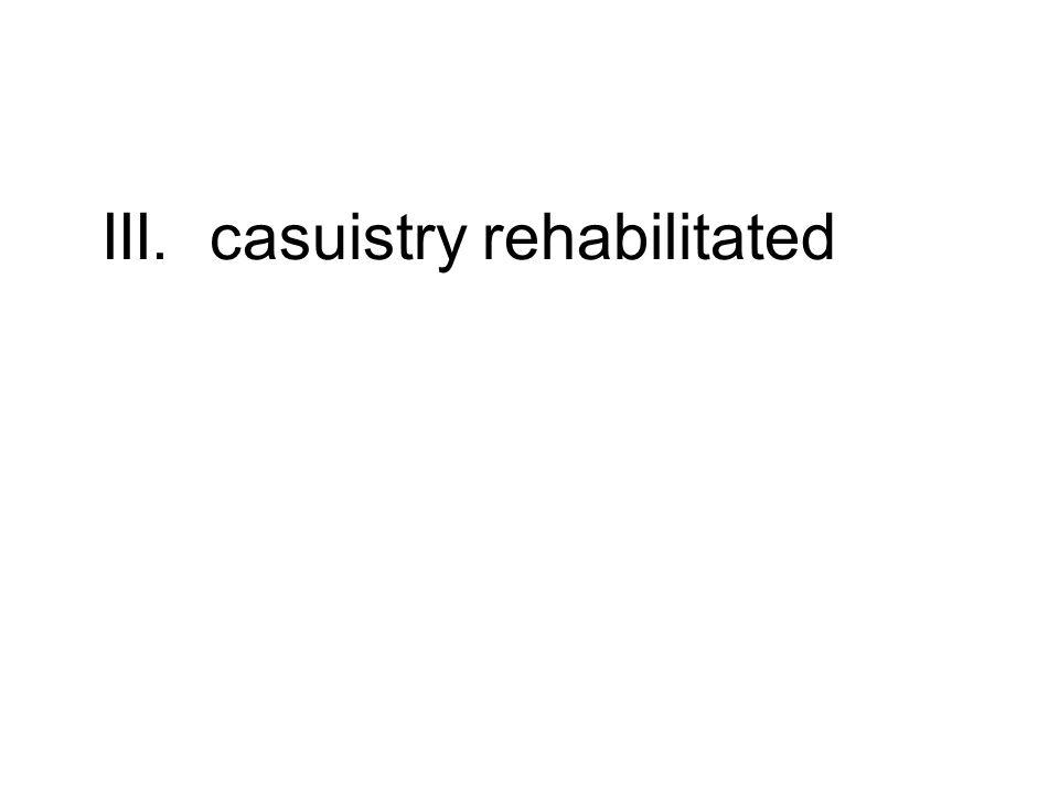 III. casuistry rehabilitated