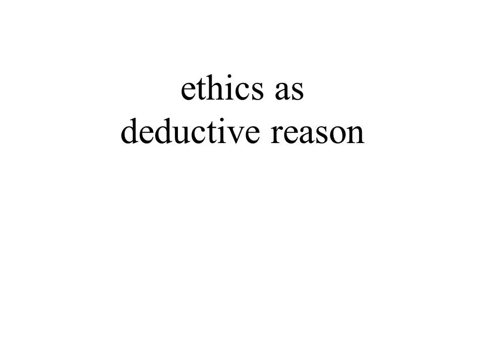 ethics as deductive reason