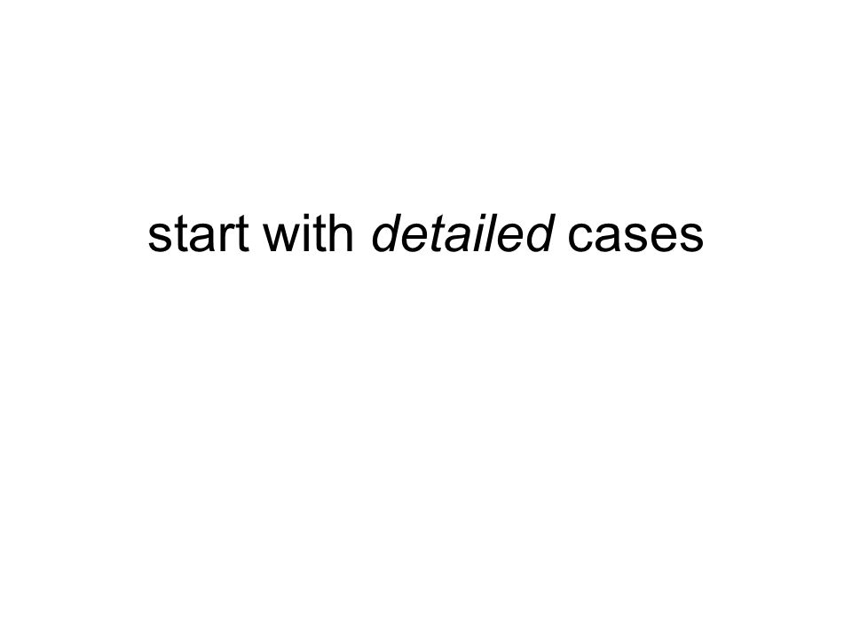 start with detailed cases