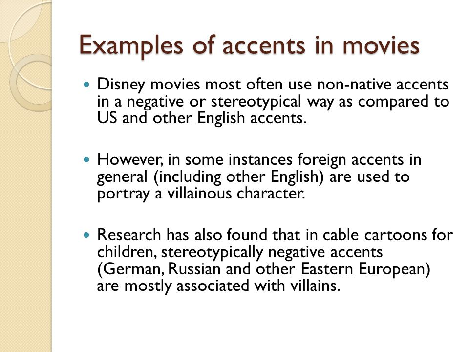 Examples of accents in movies Disney movies most often use non-native accents in a negative or stereotypical way as compared to US and other English a