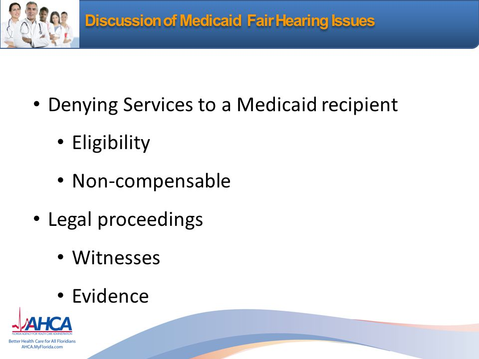 Discussion of Medicaid Fair Hearing Issues Denying Services to a Medicaid recipient Eligibility Non-compensable Legal proceedings Witnesses Evidence