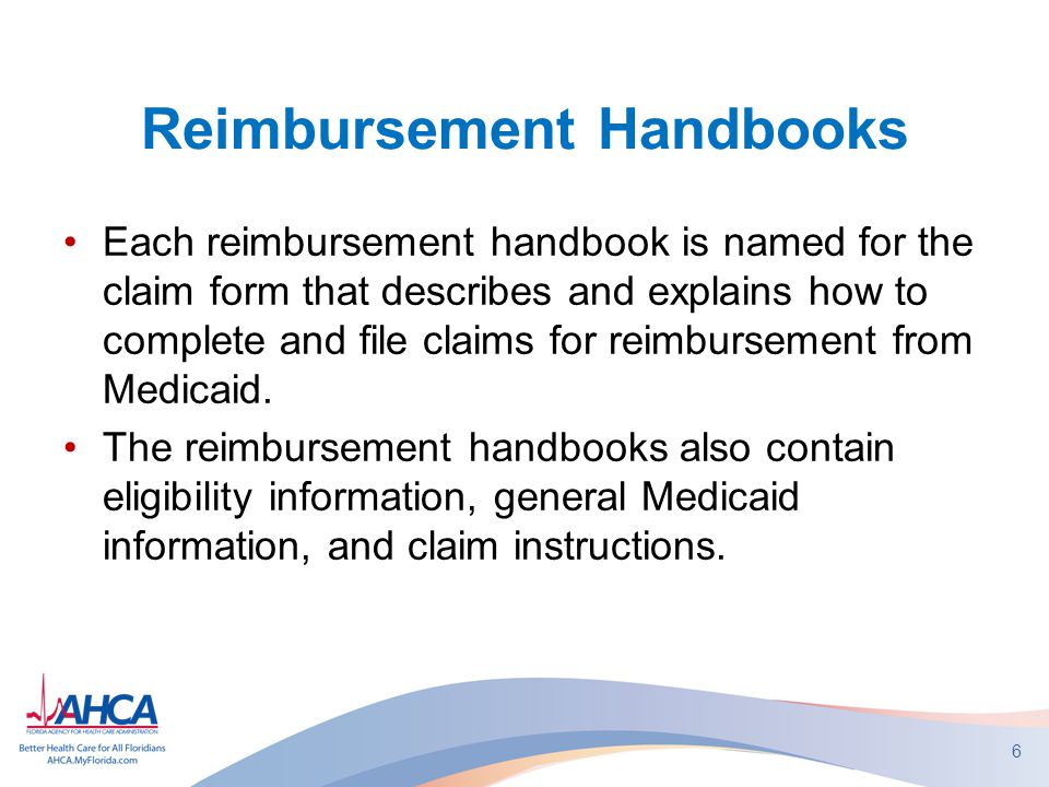 Reimbursement Handbooks Each reimbursement handbook is named for the claim form that describes and explains how to complete and file claims for reimbursement from Medicaid.
