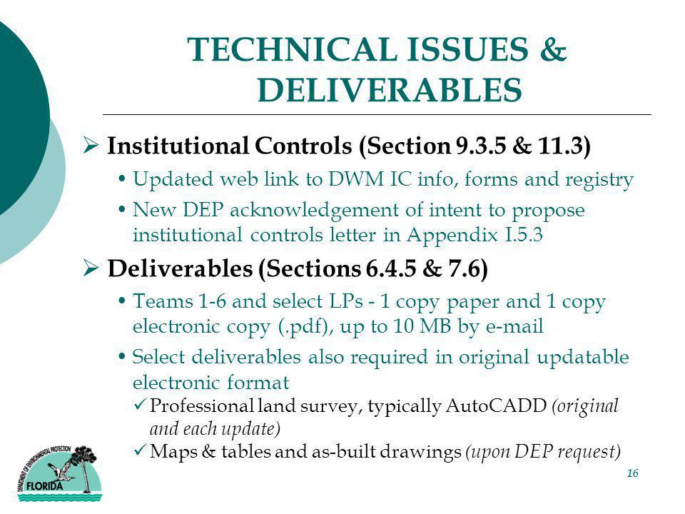 16 TECHNICAL ISSUES & DELIVERABLES  Institutional Controls (Section 9.3.5 & 11.3) Updated web link to DWM IC info, forms and registry New DEP acknowl
