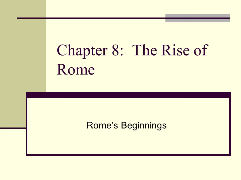 Chapter 8: The Rise of Rome Rome's Beginnings