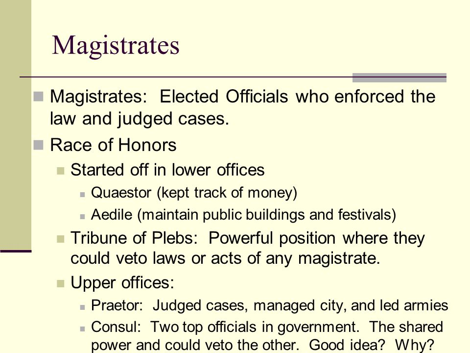 Magistrates: Elected Officials who enforced the law and judged cases.