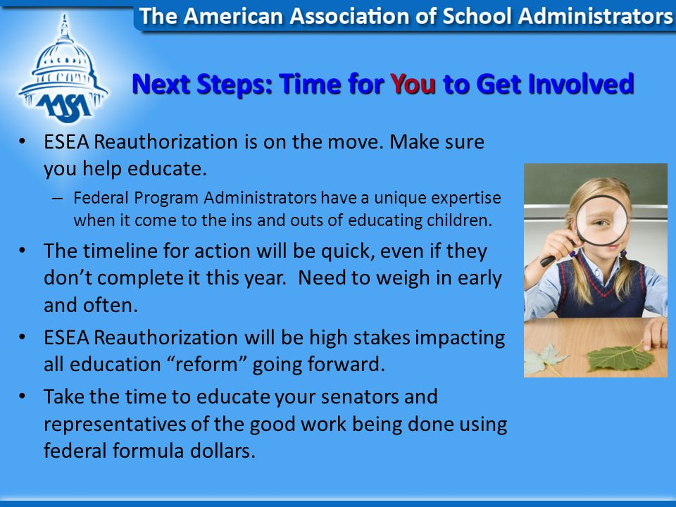 Next Steps: Time for You to Get Involved ESEA Reauthorization is on the move.