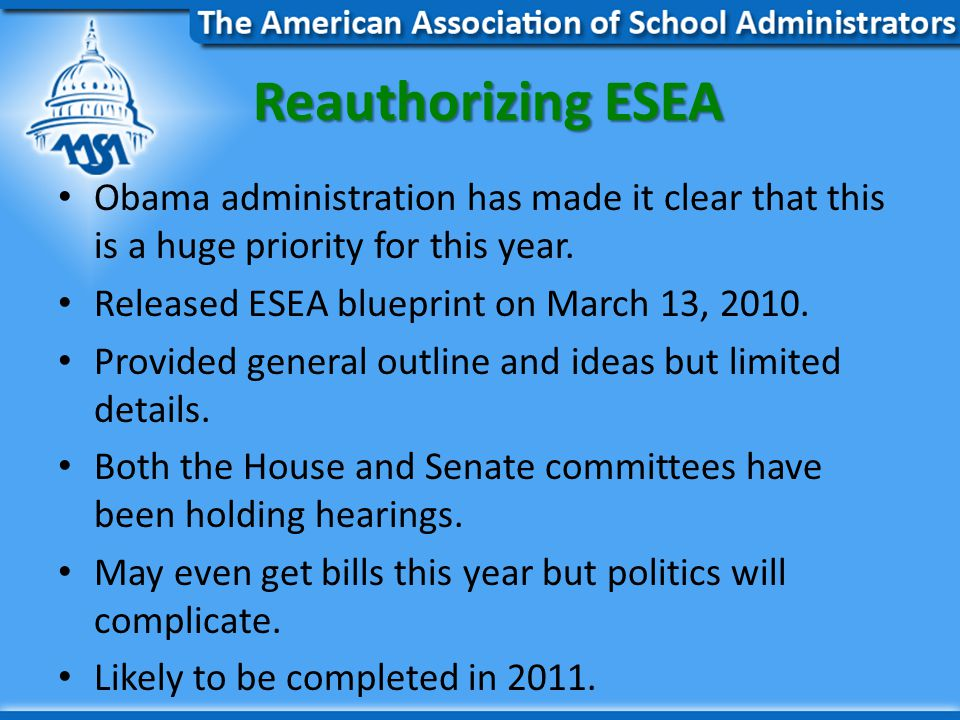 Reauthorizing ESEA Obama administration has made it clear that this is a huge priority for this year.