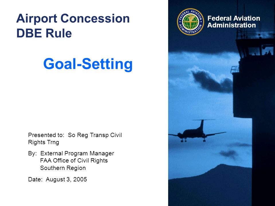 Concessions Goal-Setting 21 Federal Aviation Administration August 3, 2005 §23.51 talks about how to calculate and express the goals.