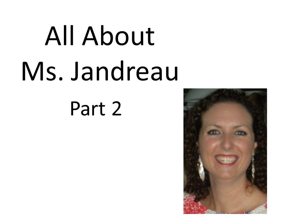 All About Ms. Jandreau Part 2