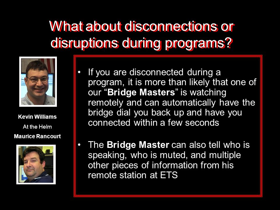 "What about disconnections or disruptions during programs? If you are disconnected during a program, it is more than likely that one of our ""Bridge Mas"