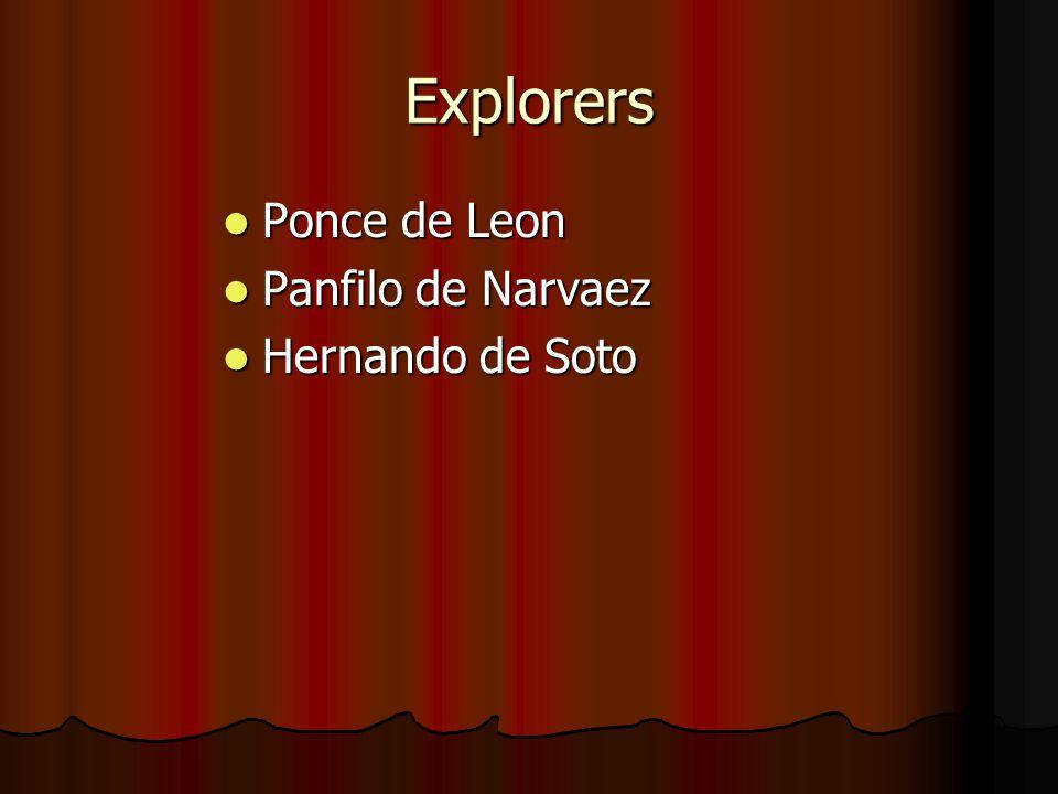 Explorers Ponce de Leon Ponce de Leon Panfilo de Narvaez Panfilo de Narvaez Hernando de Soto Hernando de Soto