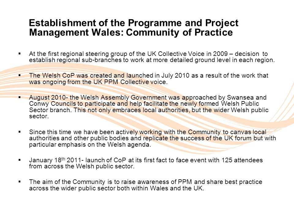 Valuing People Establishment of the Programme and Project Management Wales: Community of Practice  At the first regional steering group of the UK Collective Voice in 2009 – decision to establish regional sub-branches to work at more detailed ground level in each region.