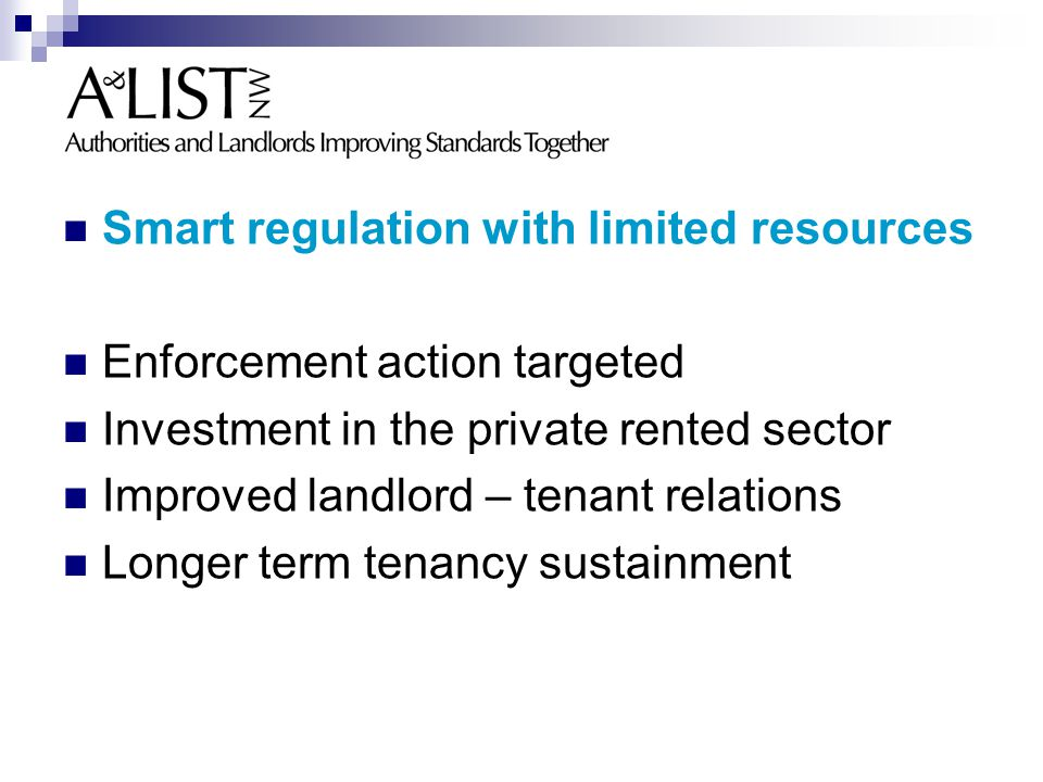 Smart regulation with limited resources Enforcement action targeted Investment in the private rented sector Improved landlord – tenant relations Longer term tenancy sustainment