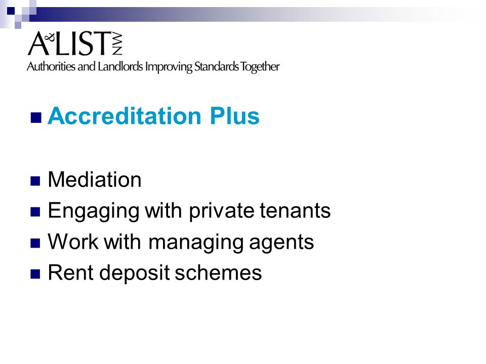 Accreditation Plus Mediation Engaging with private tenants Work with managing agents Rent deposit schemes