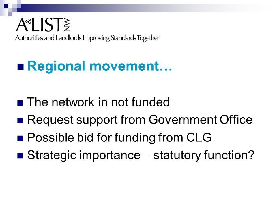 Regional movement… The network in not funded Request support from Government Office Possible bid for funding from CLG Strategic importance – statutory function