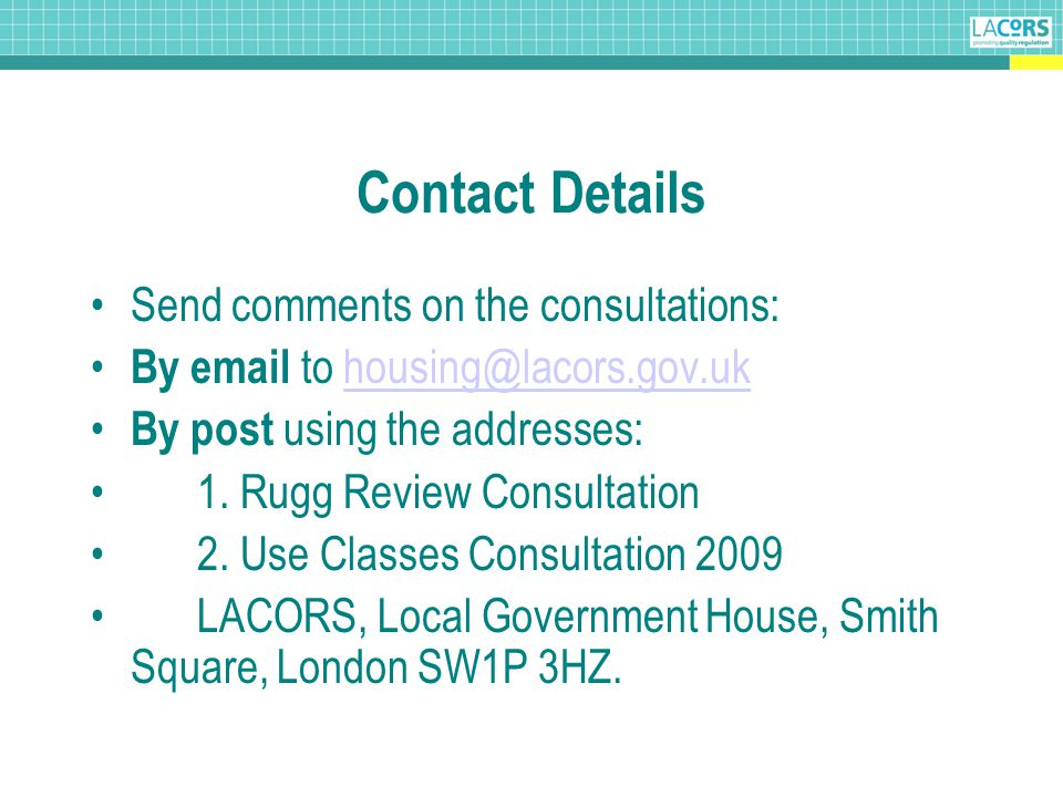 Contact Details Send comments on the consultations: By email to housing@lacors.gov.ukhousing@lacors.gov.uk By post using the addresses: 1.
