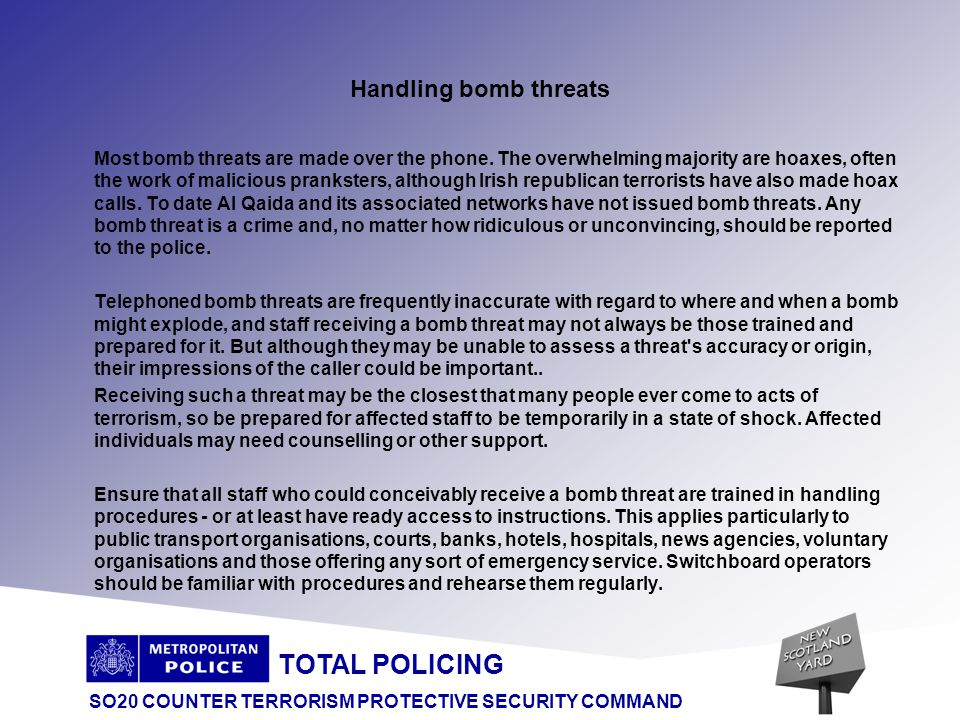 TOTAL POLICING SO20 COUNTER TERRORISM PROTECTIVE SECURITY COMMAND Contents Telephone Bomb Threats Bomb Threat Checklist