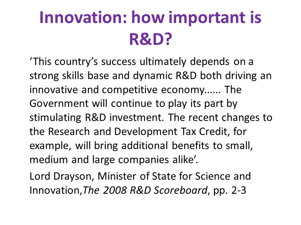 Innovation: how important is R&D? 'This country's success ultimately depends on a strong skills base and dynamic R&D both driving an innovative and co