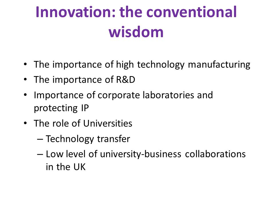 Innovation: the conventional wisdom The importance of high technology manufacturing The importance of R&D Importance of corporate laboratories and pro