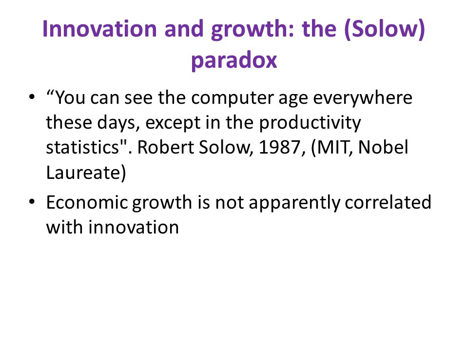 "Innovation and growth: the (Solow) paradox ""You can see the computer age everywhere these days, except in the productivity statistics"