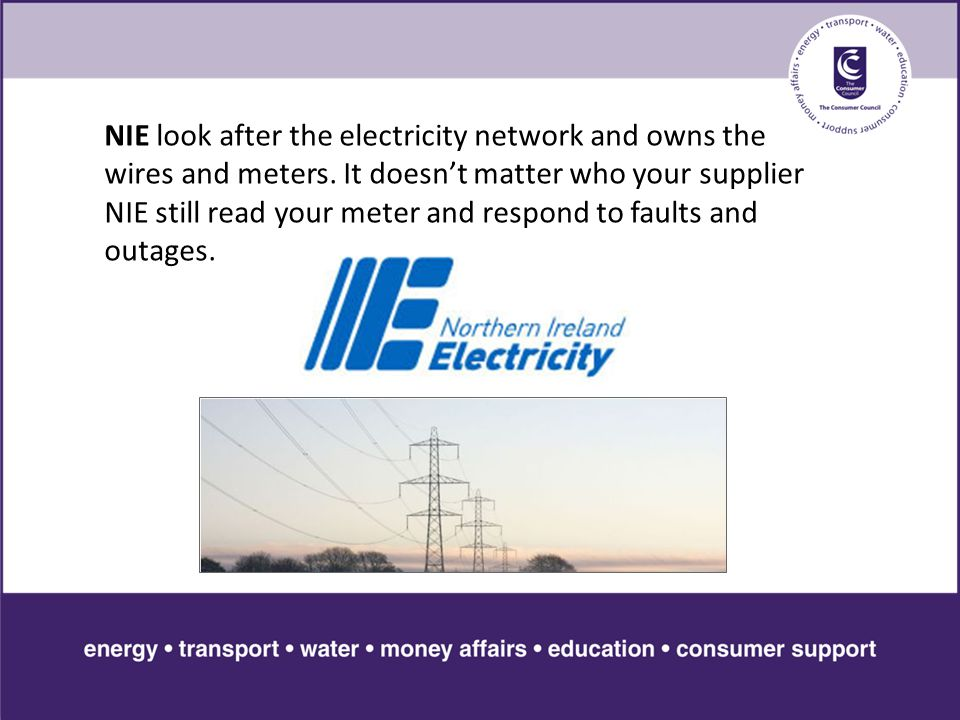 NIE look after the electricity network and owns the wires and meters.