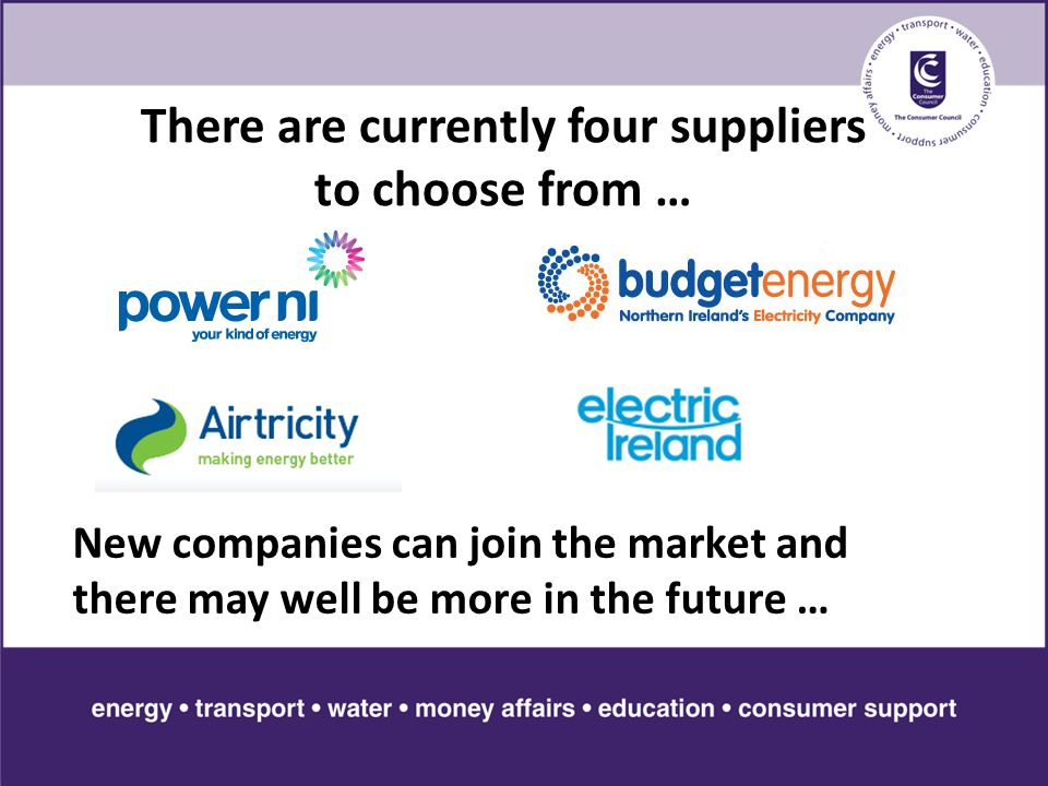There are currently four suppliers to choose from … New companies can join the market and there may well be more in the future …