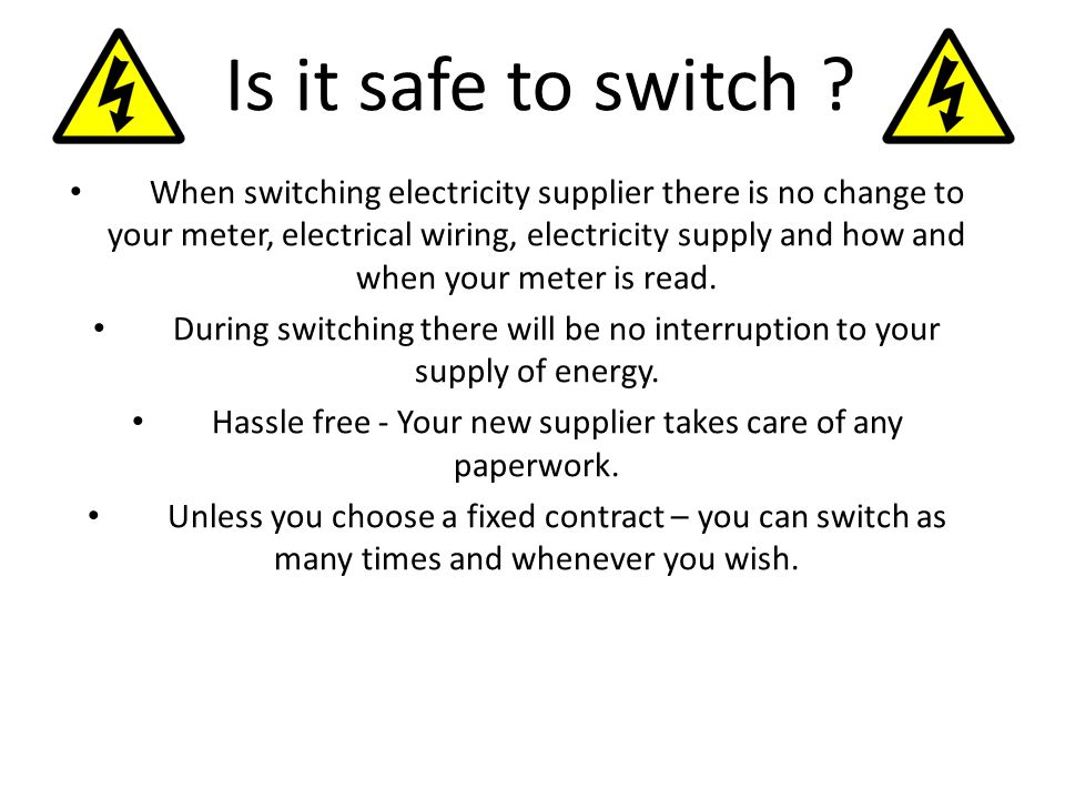 When switching electricity supplier there is no change to your meter, electrical wiring, electricity supply and how and when your meter is read.