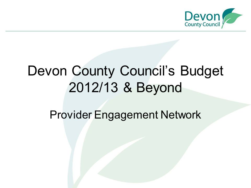 Devon County Council's Budget 2012/13 & Beyond Provider Engagement Network