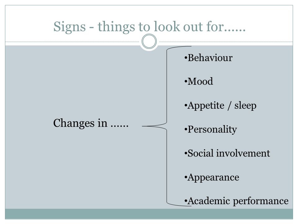 Signs - things to look out for...... Changes in......