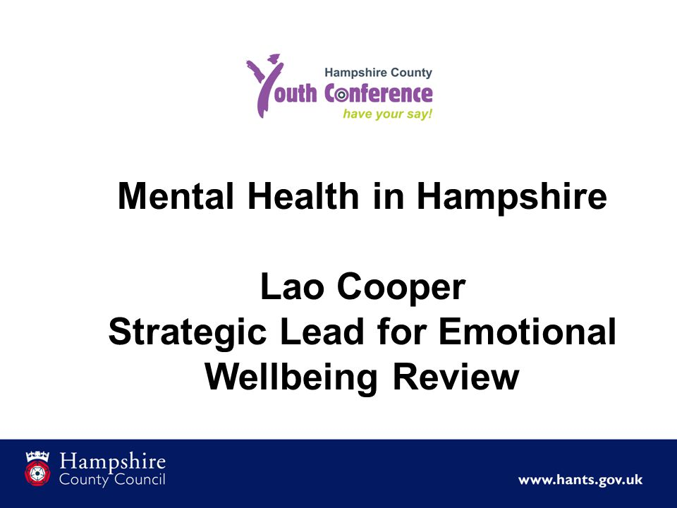Mental Health in Hampshire Lao Cooper Strategic Lead for Emotional Wellbeing Review
