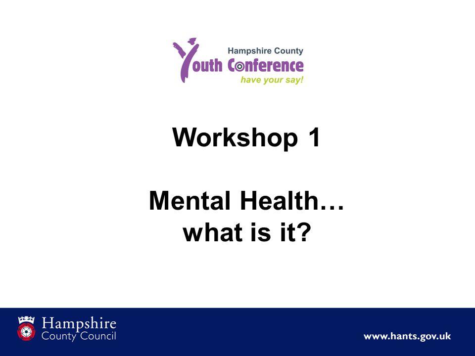 Workshop 1 Mental Health… what is it