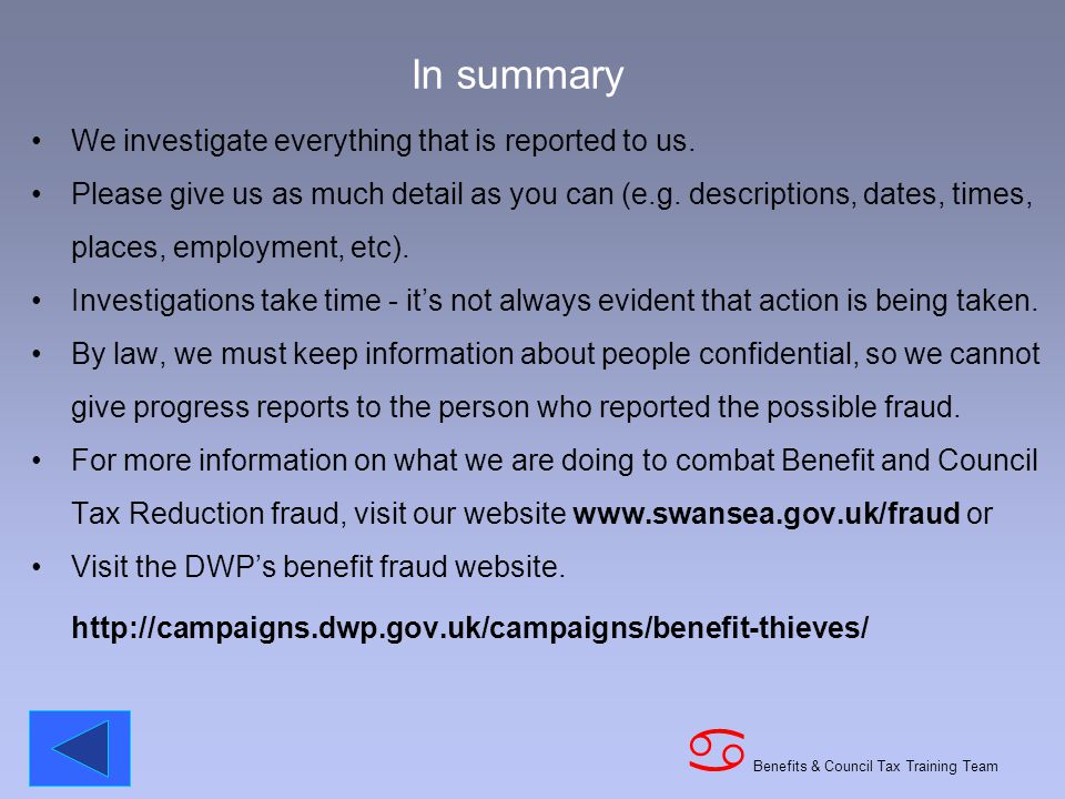 Benefits & Council Tax Training Team a In summary We investigate everything that is reported to us.