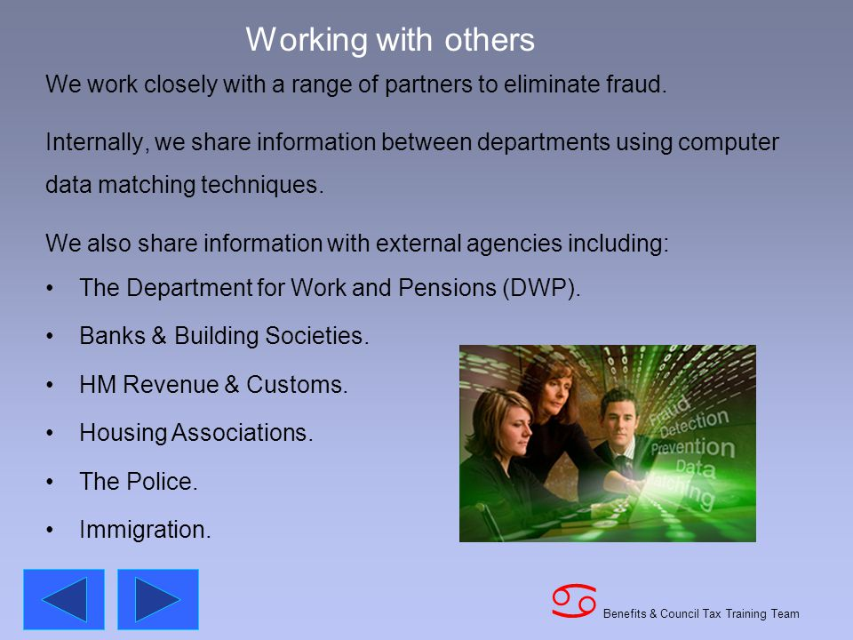Benefits & Council Tax Training Team a Working with others We work closely with a range of partners to eliminate fraud.