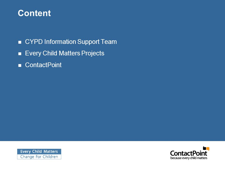Content CYPD Information Support Team Every Child Matters Projects ContactPoint