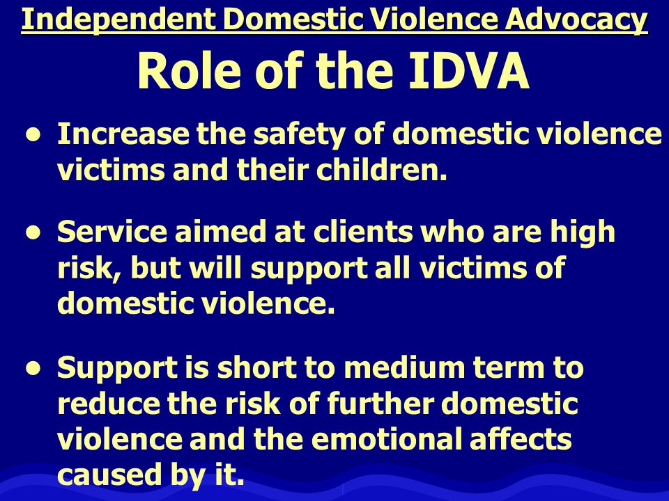 Independent Domestic Violence Advocacy Increase the safety of domestic violence victims and their children.