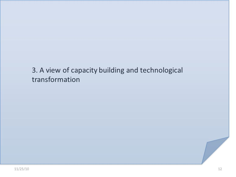 3. A view of capacity building and technological transformation 11/25/1012