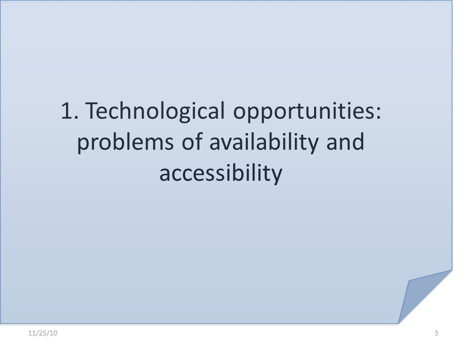 1. Technological opportunities: problems of availability and accessibility 11/25/103