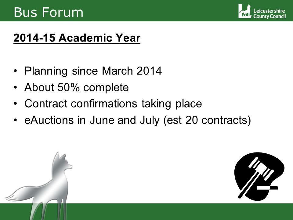 Bus Forum 2014-15 Academic Year Planning since March 2014 About 50% complete Contract confirmations taking place eAuctions in June and July (est 20 contracts)