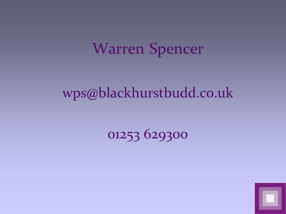 Warren Spencer wps@blackhurstbudd.co.uk 01253 629300