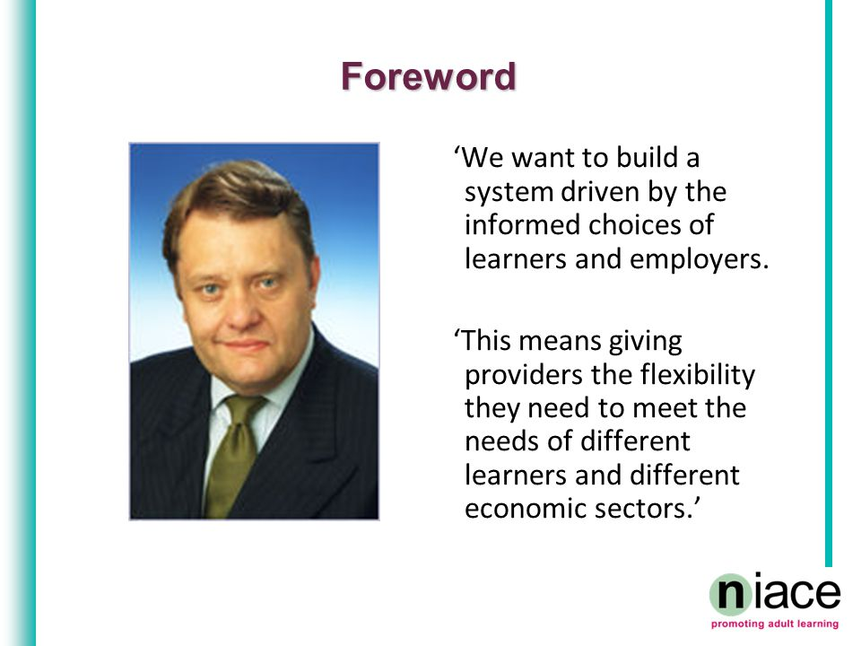 Foreword 'We want to build a system driven by the informed choices of learners and employers.
