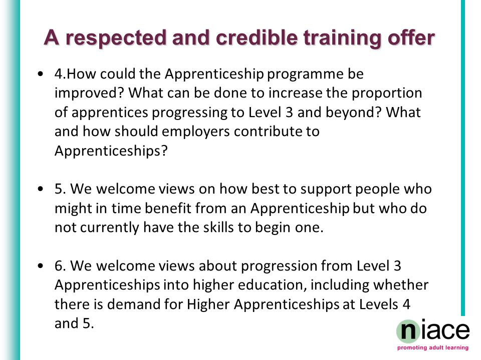 A respected and credible training offer 4.How could the Apprenticeship programme be improved.