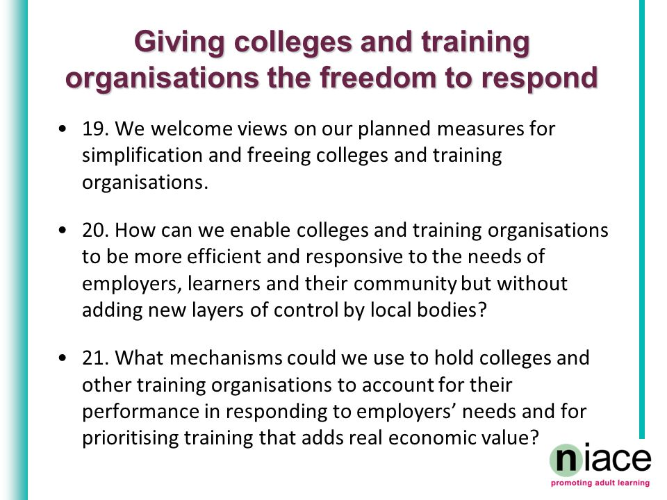 Giving colleges and training organisations the freedom to respond 19.