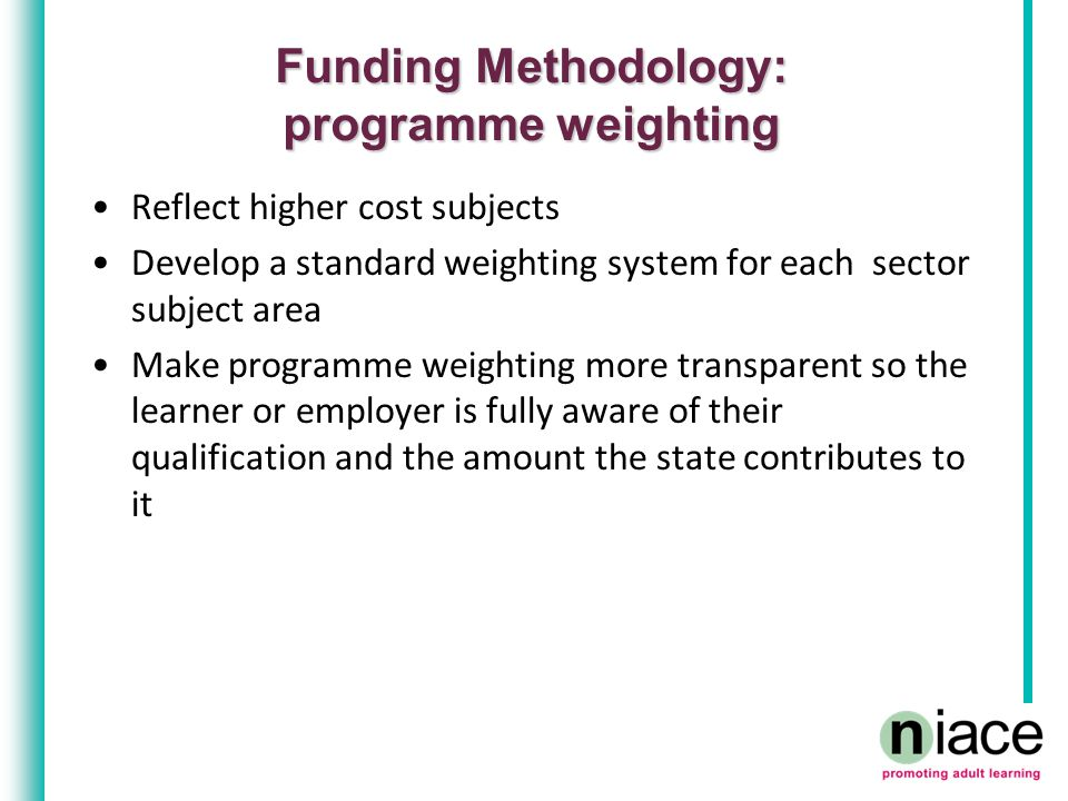 Funding Methodology: programme weighting Reflect higher cost subjects Develop a standard weighting system for each sector subject area Make programme