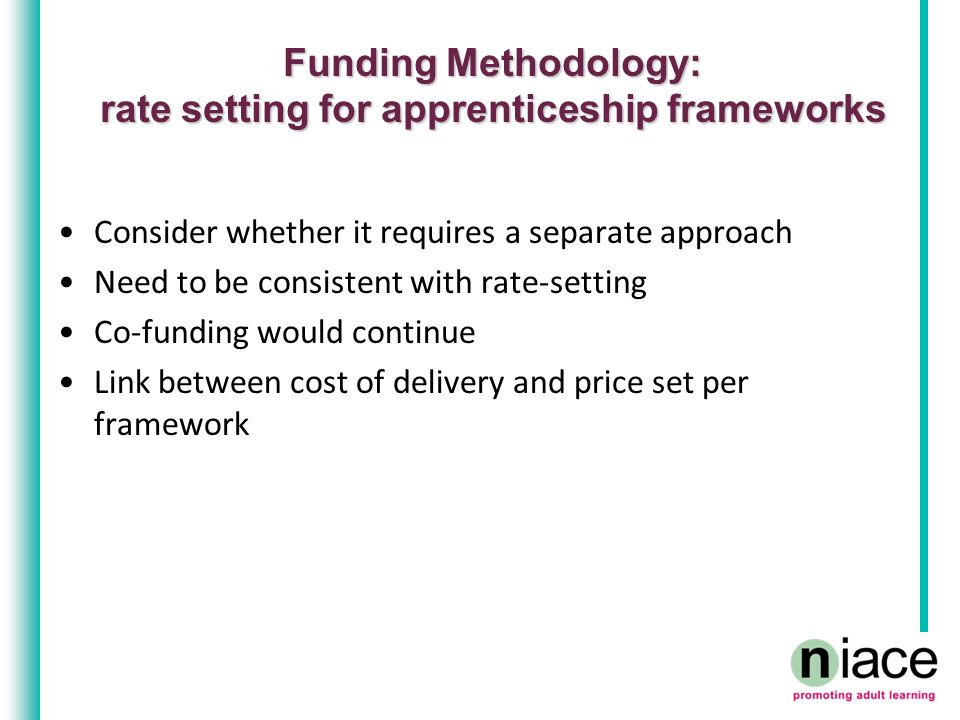 Funding Methodology: rate setting for apprenticeship frameworks Consider whether it requires a separate approach Need to be consistent with rate-setti
