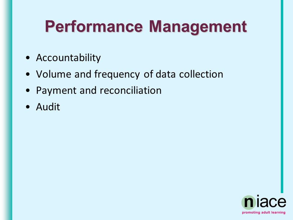Performance Management Accountability Volume and frequency of data collection Payment and reconciliation Audit