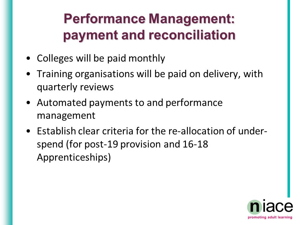 Performance Management: payment and reconciliation Colleges will be paid monthly Training organisations will be paid on delivery, with quarterly revie